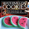 Watermelon Cookies: The Film Music of Zoe Poledouris-Roche>