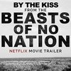 Beasts of No Nation: By the Kiss (Trailer)