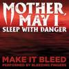 Mother, May I Sleep with Danger: Make It Bleed (Single)