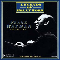 Legends of Hollywood: Franz Waxman - Volume Two