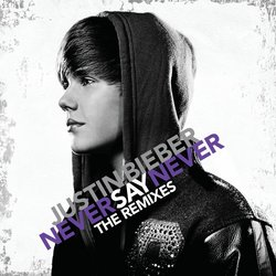 Justin Bieber: Never Say Never - The Remixes