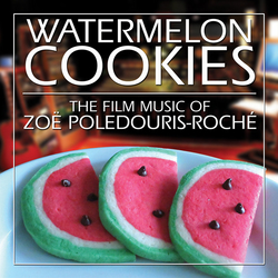 Watermelon Cookies: The Film Music of Zoe Poledouris-Roche
