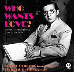 Who Wants Love? The Cabaret and Film Songs of Franz Waxman