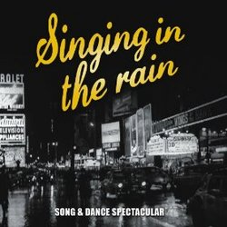 Singing in the Rain - Song & Dance Spectacular