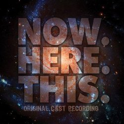 Now. Here. This. - Original Cast