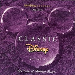 Classic Disney - Volume IV: 60 Years of Musical Magic