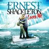 Ernest Shackleton Loves Me - Original Cast Recording