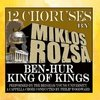 12 Choruses by Miklos Rozsa: Ben-Hur / King of Kings>