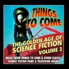 Things to Come - The Golden Age of Science Fiction: Volume 2