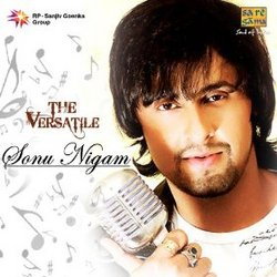 The Versatile Sonu Nigam