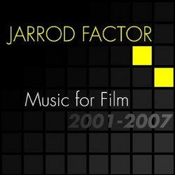 Jarrod Factor: Music for Film 2001-2007