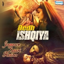 Dedh Ishqiya: Jagaave Saari Raina (Single)