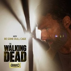 The Walking Dead: Be Gone Dull Cage (Single)
