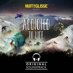 Nuit de la Glisse: Addicted to Life