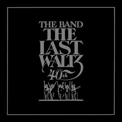 The Last Waltz: 40th Anniversary Edition