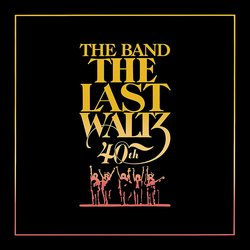 The Last Waltz: 40th Anniversary - Vinyl Deluxe Edition