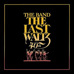 The Last Waltz: 40th Anniversary - Deluxe Edition