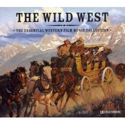 The Wild West - The Essential Western Film Music Collection