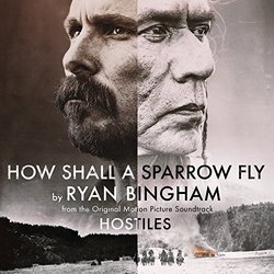 Hostiles: How Shall A Sparrow Fly (Single)
