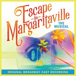 Escape To Margaritaville - Original Broadway Cast Recording