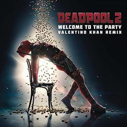 Deadpool 2: Welcome to the Party (Valentino Khan Remix) (Single)