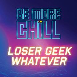 Be More Chill: Loser Geek Whatever (Single)