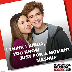 High School Musical: The Musical: The Series: I Think I Kinda, You Know - Just for a Moment Mashup (Single)