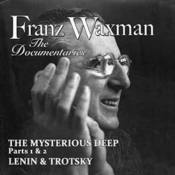 Franz Waxman: The Documentaries: The Mysterious Deep / Lenin & Trotsky