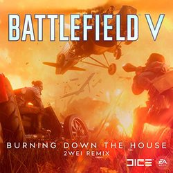 Battlefield V: Burning Down The House (2WEI Remix) (Single)