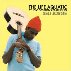 The Life Aquatic: Studio Sessions Featuring Seu Jorge