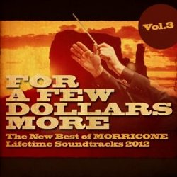 For a Few Dollars More, Vol. 3 (The New Best of Morricone Lifetime Soundtrack 2012)
